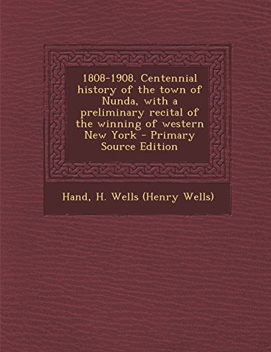 9781294633099: 1808-1908. Centennial History of the Town of Nunda, with a Preliminary Recital of the Winning of Western New York - Primary Source Edition