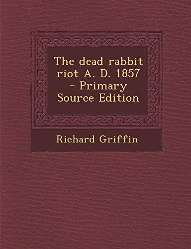 The dead rabbit riot A. D. 1857: Griffin, Richard