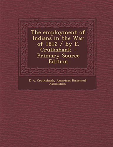 9781294633822: The employment of Indians in the War of 1812 / by E. Cruikshank