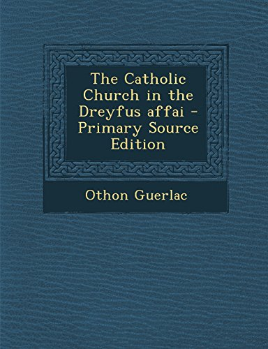 9781294637202: The Catholic Church in the Dreyfus Affai - Primary Source Edition