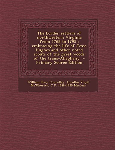9781294639930: The Border Settlers of Northwestern Virginia from 1768 to 1795: Embracing the Life of Jesse Hughes and Other Noted Scouts of the Great Woods of the Tr