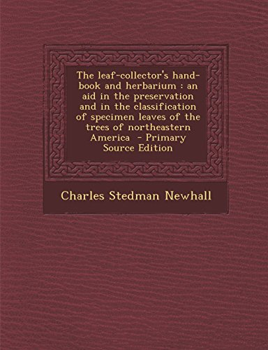 9781294641544: The Leaf-Collector's Hand-Book and Herbarium: An Aid in the Preservation and in the Classification of Specimen Leaves of the Trees of Northeastern AME