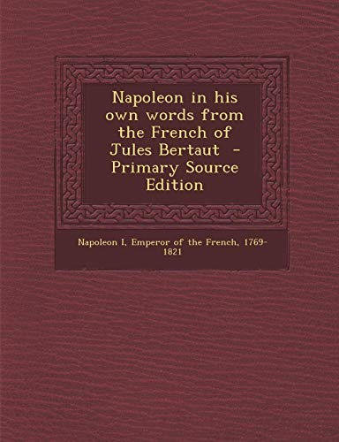 9781294641667: Napoleon in his own words from the French of Jules Bertaut