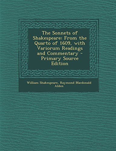 9781294648055: The Sonnets of Shakespeare: From the Quarto of 1609, with Variorum Readings and Commentary - Primary Source Edition
