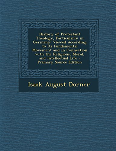 9781294649106: History of Protestant Theology, Particularly in Germany: Viewed According to Its Fundamental Movement and in Connection with the Religious, Moral, and Intellectual Life
