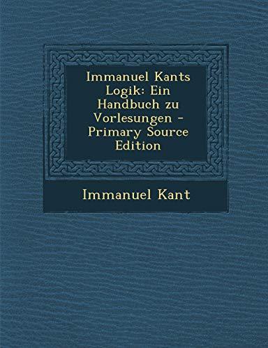 9781294649427: Immanuel Kants Logik: Ein Handbuch zu Vorlesungen