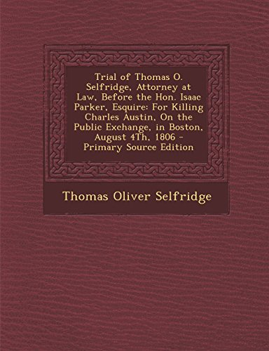 9781294650904: Trial of Thomas O. Selfridge, Attorney at Law, Before the Hon. Isaac Parker, Esquire: For Killing Charles Austin, On the Public Exchange, in Boston, August 4Th, 1806