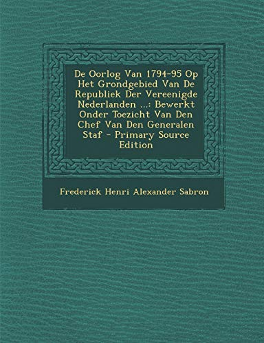 9781294655459: de Oorlog Van 1794-95 Op Het Grondgebied Van de Republiek Der Vereenigde Nederlanden ...: Bewerkt Onder Toezicht Van Den Chef Van Den Generalen Staf - (Dutch Edition)