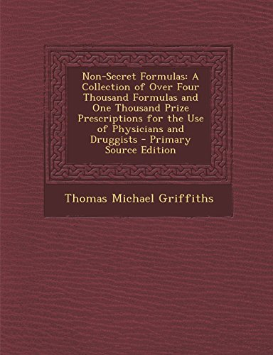 9781294656043: Non-Secret Formulas: A Collection of Over Four Thousand Formulas and One Thousand Prize Prescriptions for the Use of Physicians and Druggists