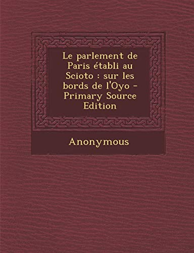 9781294657873: Le parlement de Paris établi au Scioto: sur les bords de l'Oyo (French Edition)