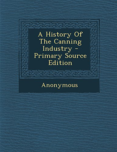 9781294657965: A History of the Canning Industry - Primary Source Edition