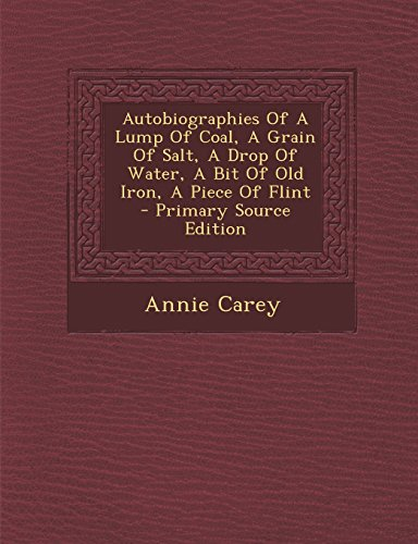 9781294659235: Autobiographies Of A Lump Of Coal, A Grain Of Salt, A Drop Of Water, A Bit Of Old Iron, A Piece Of Flint