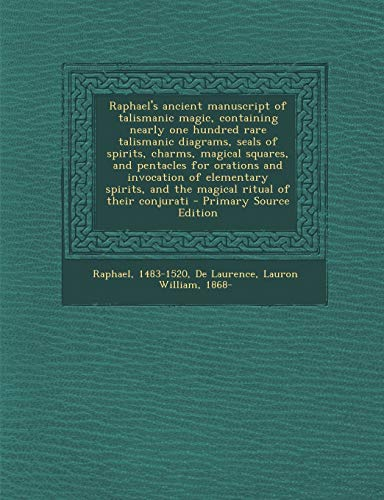 9781294660859: Raphael's Ancient Manuscript of Talismanic Magic, Containing Nearly One Hundred Rare Talismanic Diagrams, Seals of Spirits, Charms, Magical Squares, a