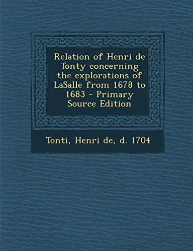9781294661115: Relation of Henri de Tonty Concerning the Explorations of Lasalle from 1678 to 1683