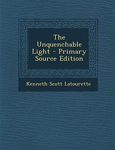 9781294661481: The Unquenchable Light - Primary Source Edition