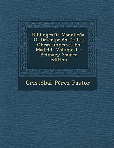9781294664475: Bibliografía Madrileña; Ó, Descripción De Las Obras Impresas En Madrid, Volume 1 (Spanish Edition)