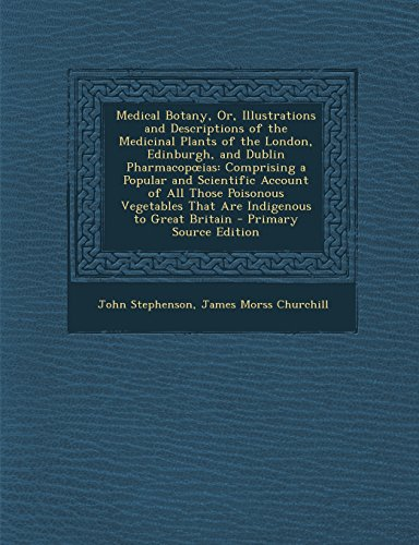 9781294667445: Medical Botany, Or, Illustrations and Descriptions of the Medicinal Plants of the London, Edinburgh, and Dublin Pharmacopœias: Comprising a Popular ... That Are Indigenous to Great Britain