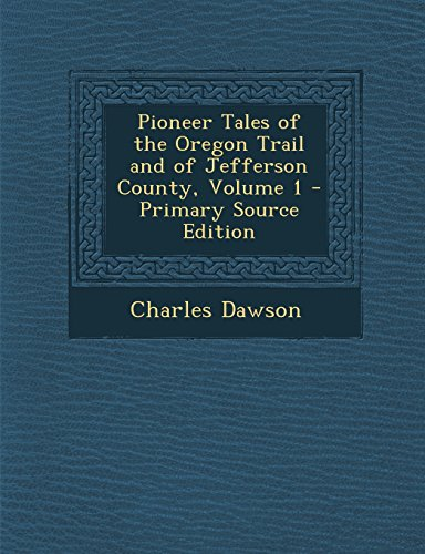 9781294667568: Pioneer Tales of the Oregon Trail and of Jefferson County, Volume 1