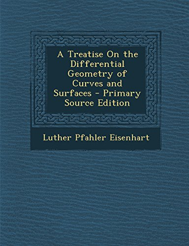 9781294667988: A Treatise On the Differential Geometry of Curves and Surfaces - Primary Source Edition