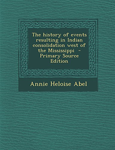9781294669364: The history of events resulting in Indian consolidation west of the Mississippi