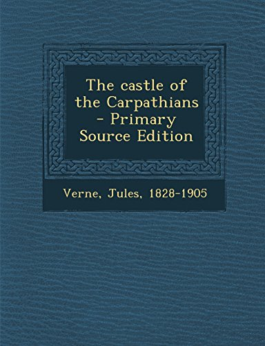 9781294670988: The Castle of the Carpathians - Primary Source Edition