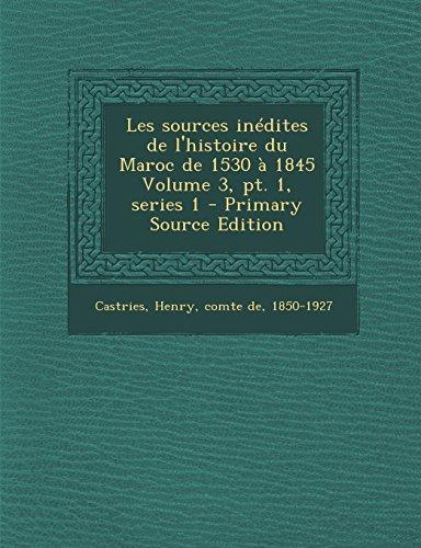 9781294672463: Les Sources Inedites de L'Histoire Du Maroc de 1530 a 1845 Volume 3, PT. 1, Series 1 - Primary Source Edition (French Edition)