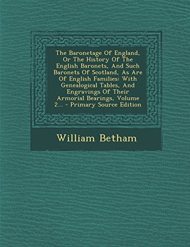 9781294677536: The Baronetage of England, or the History of the English Baronets, and Such Baronets of Scotland, as Are of English Families: With Genealogical ... of Their Armorial Bearings, Volume 2...