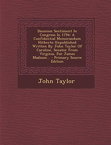 9781294678540: Disunion Sentiment In Congress In 1794: A Confidential Memorandum Hitherto Unpublished Written By John Taylor Of Caroline, Senator From Virginia, For James Madison...