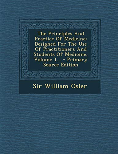 9781294679172: The Principles And Practice Of Medicine: Designed For The Use Of Practitioners And Students Of Medicine, Volume 1...