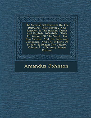 9781294681311: The Swedish Settlements on the Delaware: Their History and Relation to the Indians, Dutch and English, 1638-1664: With an Account of the South, the Ne