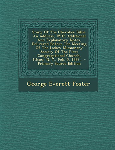 9781294681328: Story of the Cherokee Bible: An Address, with Additional and Explanatory Notes, Delivered Before the Meeting of the Ladies' Missionary Society of T