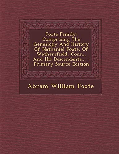 9781294682110: Foote Family, Comprising the Genealogy and History of Nathaniel Foote, of Wethersfield, Conn., and His Descendants. Volume 1 of 2 Primary Source Edition