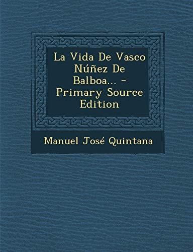 9781294682196: La Vida de Vasco Nunez de Balboa... - Primary Source Edition (Spanish Edition)