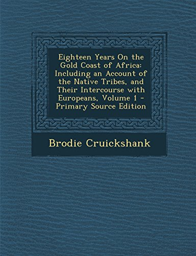 9781294684770: Eighteen Years On the Gold Coast of Africa: Including an Account of the Native Tribes, and Their Intercourse with Europeans, Volume 1