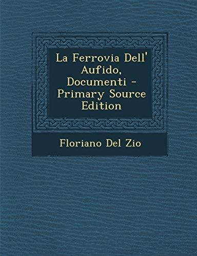 9781294684794: La Ferrovia Dell' Aufido, Documenti