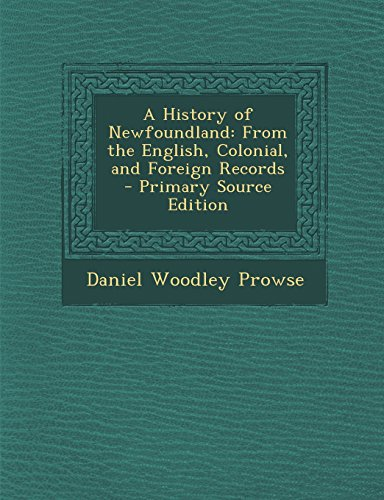 9781294687535: A History of Newfoundland: From the English, Colonial, and Foreign Records