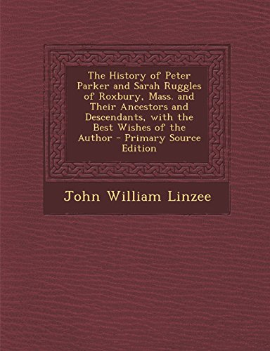 9781294687795: The History of Peter Parker and Sarah Ruggles of Roxbury, Mass. and Their Ancestors and Descendants, with the Best Wishes of the Author