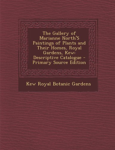 9781294689133: The Gallery of Marianne North'S Paintings of Plants and Their Homes, Royal Gardens, Kew: Descriptive Catalogue