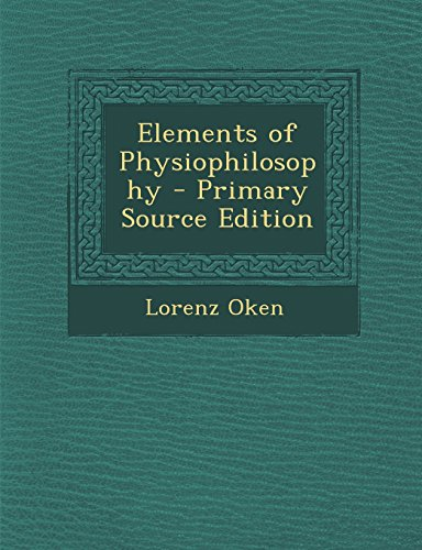 Elements of Physiophilosophy - Primary Source Edition: Oken, Lorenz