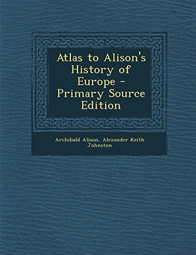 9781294693857: Atlas to Alison's History of Europe