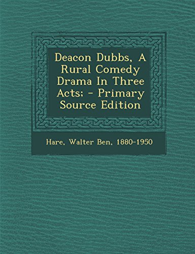 9781294694519: Deacon Dubbs, a Rural Comedy Drama in Three Acts; - Primary Source Edition
