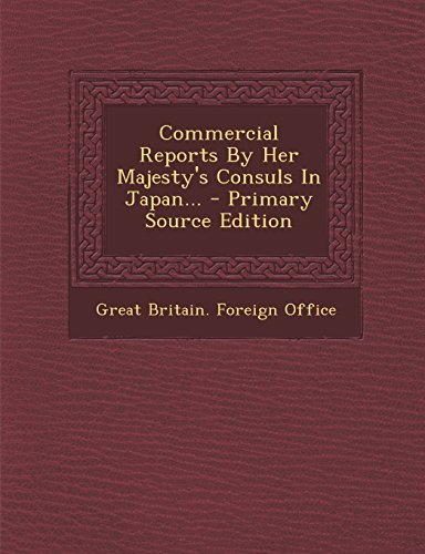 9781294695349: Commercial Reports by Her Majesty's Consuls in Japan... - Primary Source Edition