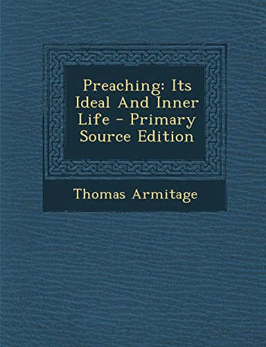 9781294695417: Preaching: Its Ideal And Inner Life