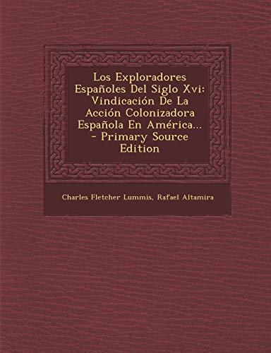 9781294696636: Los Exploradores Españoles Del Siglo Xvi: Vindicación De La Acción Colonizadora Española En América... (Spanish Edition)