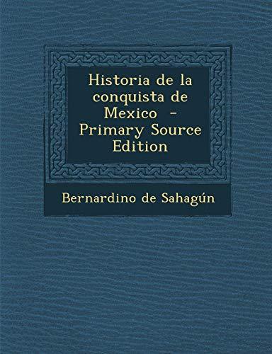9781294697541: Historia de La Conquista de Mexico - Primary Source Edition