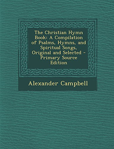 9781294698647: The Christian Hymn Book: A Compilation of Psalms, Hymns, and Spiritual Songs, Original and Selected