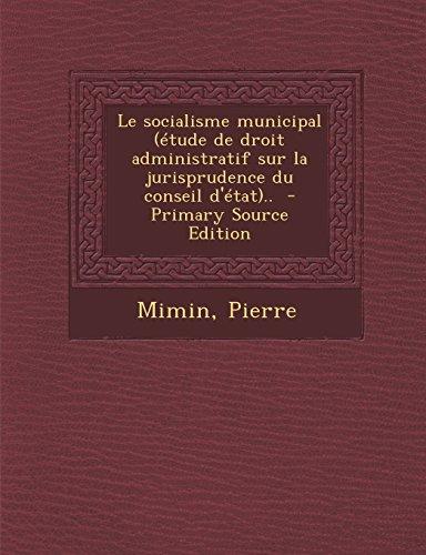 9781294700524: Le Socialisme Municipal (Etude de Droit Administratif Sur La Jurisprudence Du Conseil D'Etat).. - Primary Source Edition (French Edition)