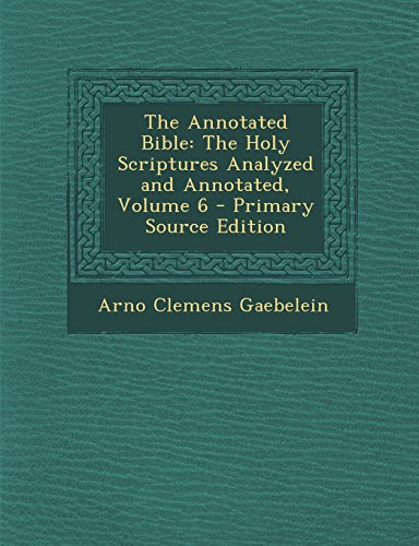 9781294702511: The Annotated Bible: The Holy Scriptures Analyzed and Annotated, Volume 6