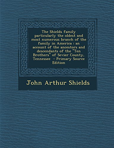 9781294703907: The Shields family particularly the oldest and most numerous branch of the family in America: an account of the ancestors and descendants of the