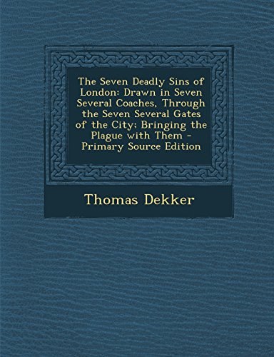 9781294707066: The Seven Deadly Sins of London: Drawn in Seven Several Coaches, Through the Seven Several Gates of the City; Bringing the Plague with Them